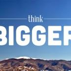 Think BIGGER!
